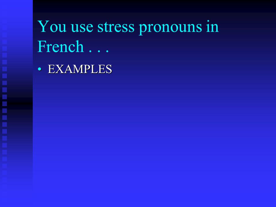 You use stress pronouns in French... EXAMPLESEXAMPLES