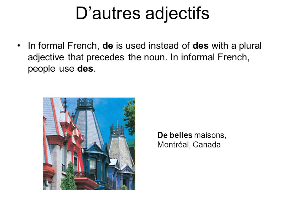 In formal French, de is used instead of des with a plural adjective that precedes the noun.