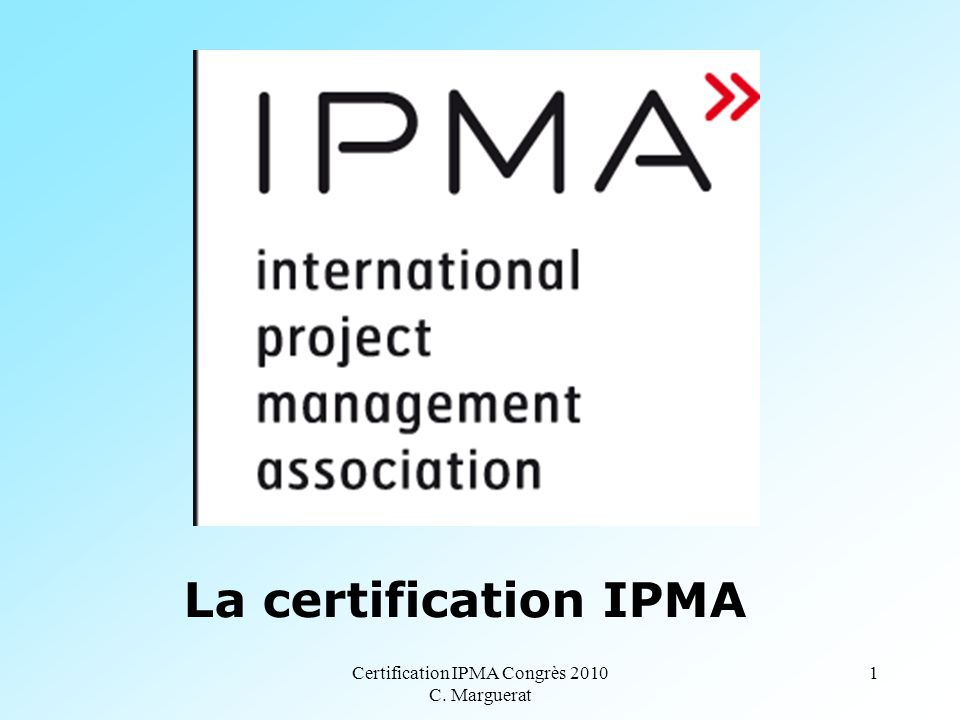 Certification Ipma Congrs 2010 C Marguerat 1 La Certification Ipma