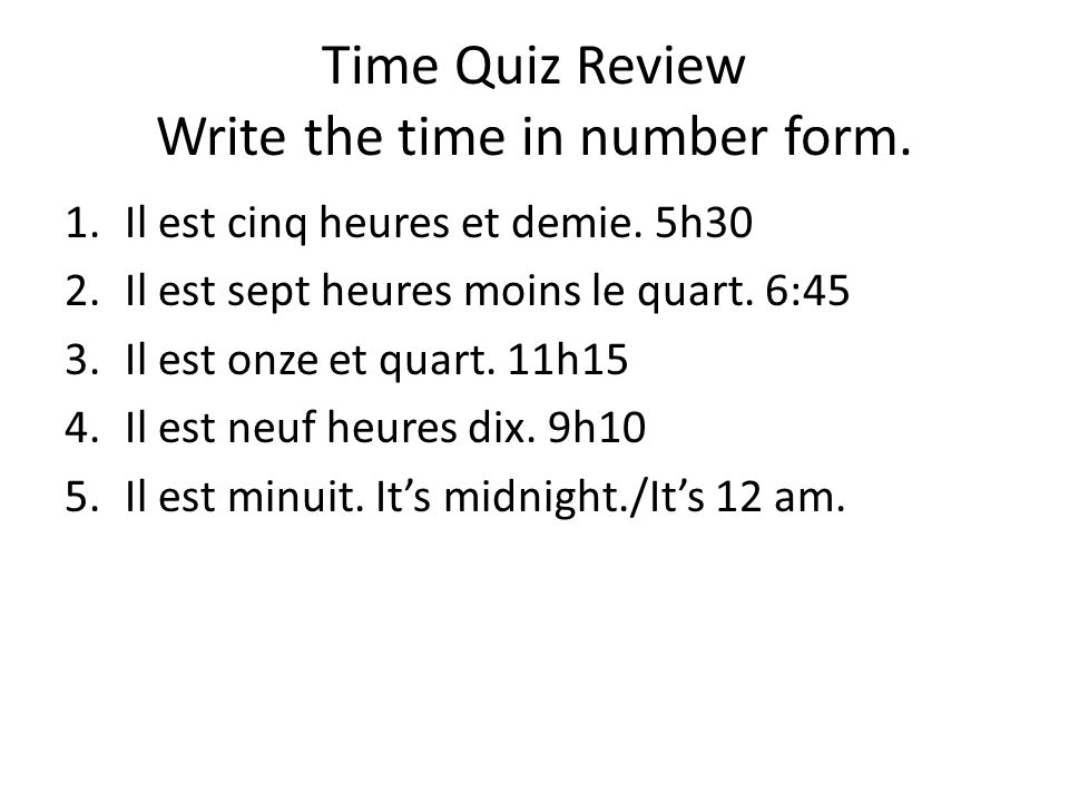 Time Quiz Review Write the time in number form. 1.Il est cinq heures et demie.